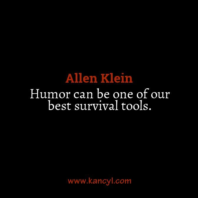 """Humor can be one of our best survival tools."", Allen Klein"