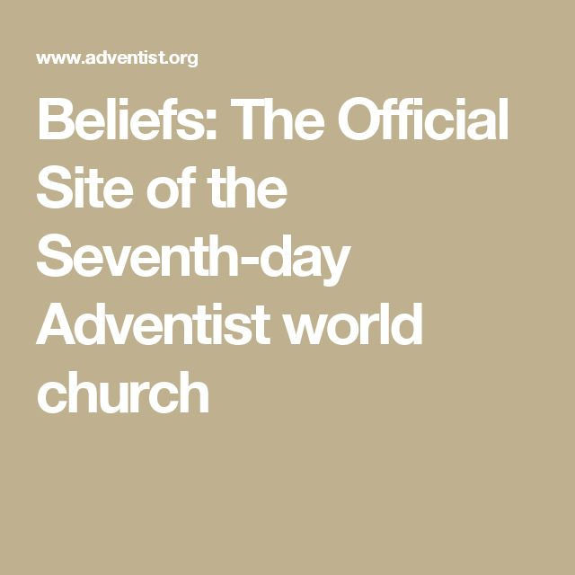 Beliefs: The Official Site of the Seventh-day Adventist world church
