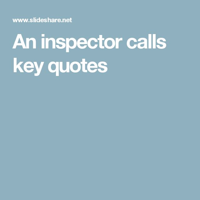 an inspector calls quotes A typical exam question on tension 'an inspector calls' has been said to rely on priestley's use of tension consider the different ways he creates this, referring to specific moments essay preparation and revision - notes & guidance use of mystery: we are unsure about what the inspector is.