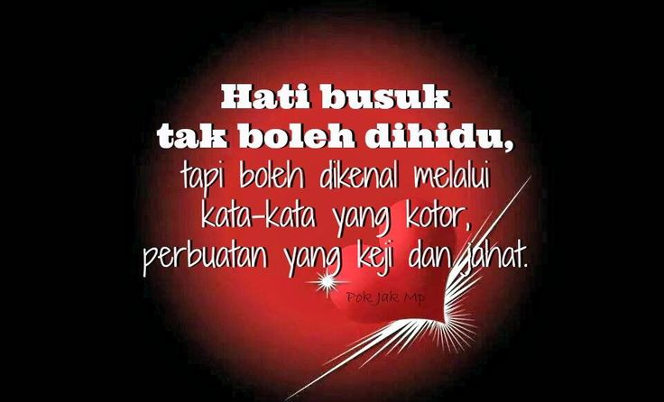 Hati yang busuk seseorang dapat diketahui melalui tingkah laku dan perkataannya.