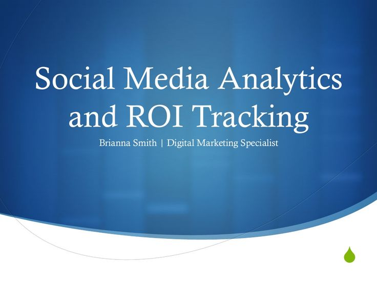 Social Media Analytics and ROI Tracking by Brianna Smith via Slideshare #Socialmedia #analytics #marketing