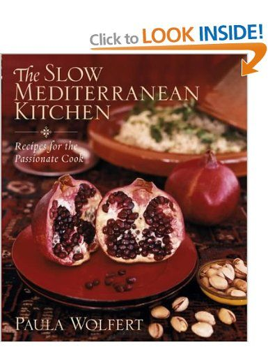The Slow Mediterranean Kitchen: Recipes for the Passionate Cook: Amazon.co.uk: Paula Wolfert: Books