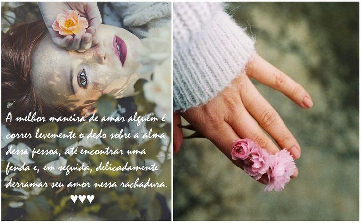 A melhor maneira de amar alguém é correr levemente o dedo sobre a alma dessa pessoa, até encontrar uma fenda e, em seguida, delicadamente derramar seu amor nessa rachadura.