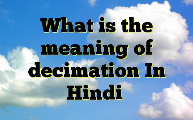 What is the meaning of decimation In Hindi Meaning of decimation in Hindi SYNONYMS AND OTHER WORDS FOR decimation तबाही→catastrophe,destruction,devastation,extermination,perdition,decimation बरबादी→extermination,destruction,perdition,decimation,devastation,pogrom उजाड़ना→decimation,desolation दशम भाग नष्ट करना→decimation तबाह करना→desolat...