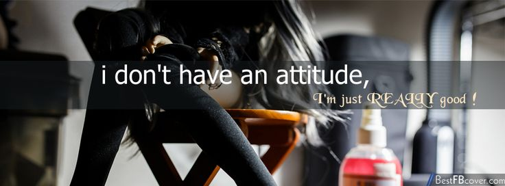 Girl Attitude – I Don't Have Attitude, M Just Really Good Facebook Cover