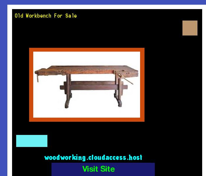 Old Workbench For Sale 203759 - Woodworking Plans and Projects!