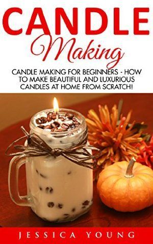 14 January 2016 : Candle Making: Candle Making For Beginners - How To Make Beautiful And Luxurious Candles At Home From Scratch!... by Jessica Young www.dailyfreebook... - Crafting DIY Center
