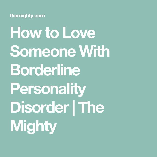 How to Love Someone With Borderline Personality Disorder | The Mighty
