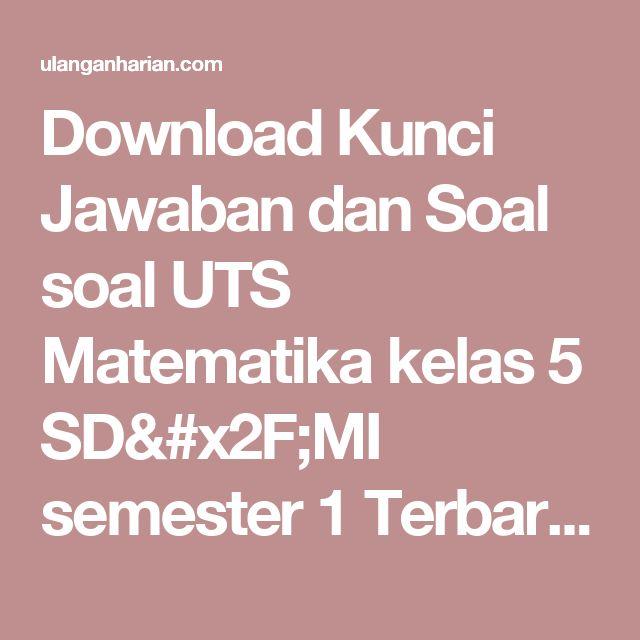 Download Kunci Jawaban dan Soal soal UTS Matematika kelas 5 SD/MI semester 1 Terbaru dan Terlengkap - UlanganHarian.Com