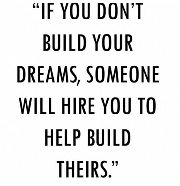 Good If You Donu0027t Build Your Dreams, Someone Else Will Hire You To Help Build  Theirs Inspiring Quote By Tony Gaskin