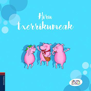 Hiru txerrikumeak | Ibaizabal | ISBN: 978-84-9106-395-7 | Betiko ipuinak haur txikienen eskura.