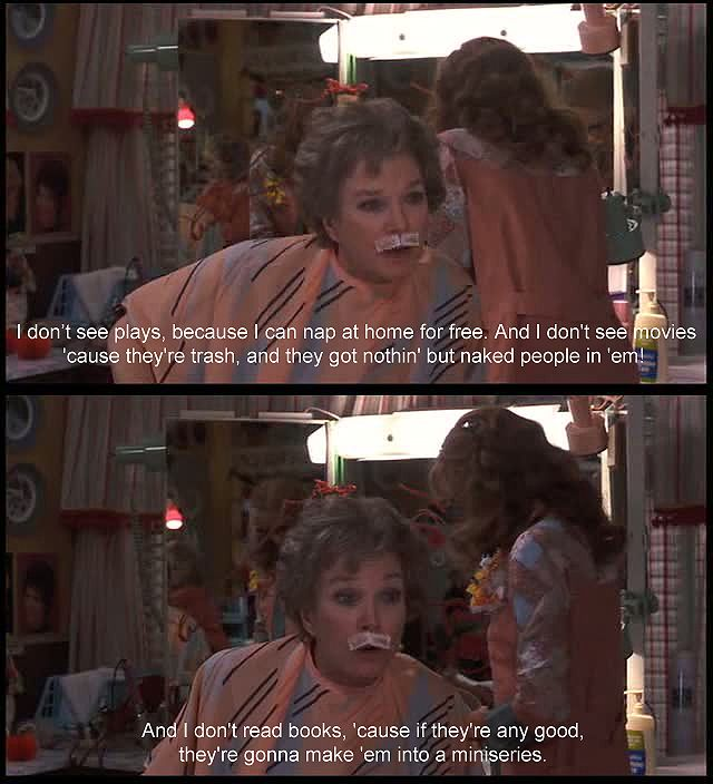 cheshireshecat:  suicideblonde:  Shirley MacLaineas Ouiser Boudreaux inSteel Magnolias I think it's the wax strips on her upper lip that makes this great dialogue epic.  Also, she made the whole movie epic.
