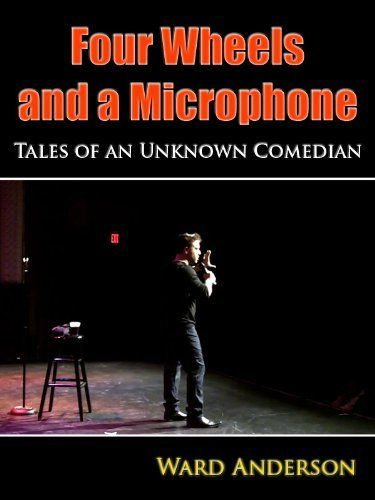 Four Wheels and a Microphone: Tales of an Unknown Comedian by Ward Anderson, http://www.amazon.com/dp/B0093UH06K/ref=cm_sw_r_pi_dp_Qir6qb1ZWA05J