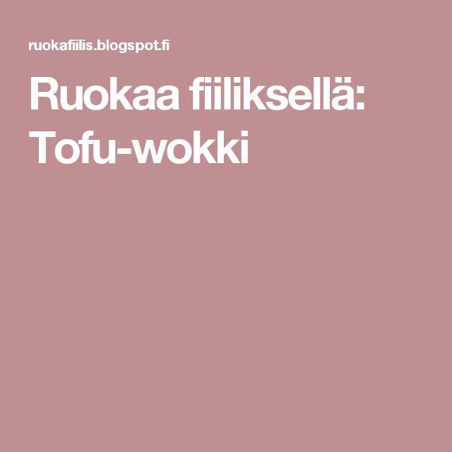 Ruokaa fiiliksellä: Tofu-wokki