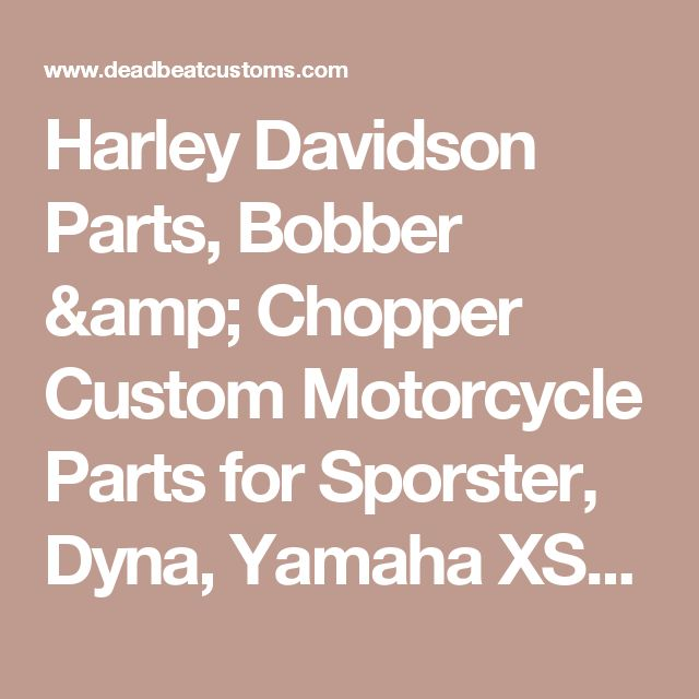 Harley Davidson Parts, Bobber & Chopper Custom Motorcycle Parts for Sporster, Dyna, Yamaha XS650 & more!