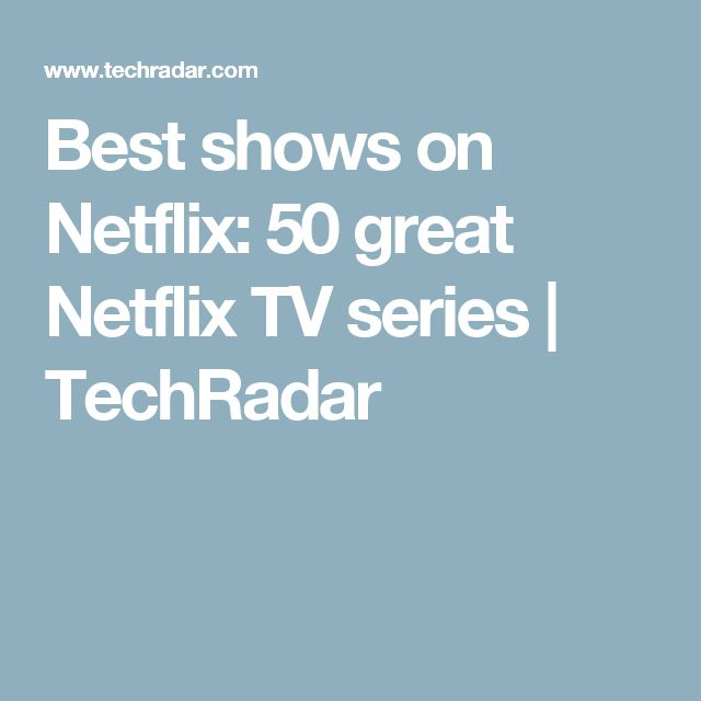 Best shows on Netflix: 50 great Netflix TV series | TechRadar