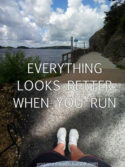 Everything looks better when you run.