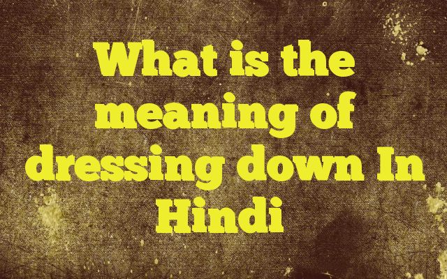 What is the meaning of dressing down In Hindi http://www.englishinhindi.com/meaning-dressing-hindi/?What+is+the+meaning+of+dressing+down+In+Hindi  Meaning of  dressing down in Hindi  SYNONYMS AND OTHER WORDS FOR dressing down  झिड़की→twit,scolding,jobation,snub,rebuke,dressing down डांट-डपट→scolding,snorter,dressing down,shooting down कपड़ा→textile,cloth,fabric,cloths,weft,dressing down फटकार→rebuke,damna