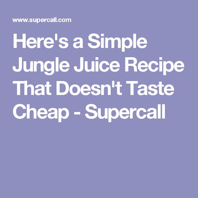 Here's a Simple Jungle Juice Recipe That Doesn't Taste Cheap - Supercall