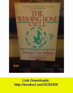 Wishing Bone Cycle Narrative Poems of the Swampy Cree Indians (9780915520442) Howard Norman , ISBN-10: 0915520443 , ISBN-13: 978-0915520442 , , tutorials , pdf , ebook , torrent , downloads , rapidshare , filesonic , hotfile , megaupload , fileserve