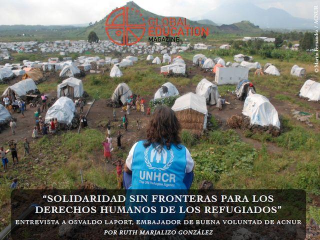 """""""Solidaridad sin fronteras para los derechos humanos de los refugiados"""" Entrevista a Osvaldo Laport, Embajador de buena voluntad de ACNUR"""