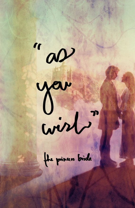 """Love Princess Bride. """"As you wish"""", representing service to my clients - values of support and helpfulness."""