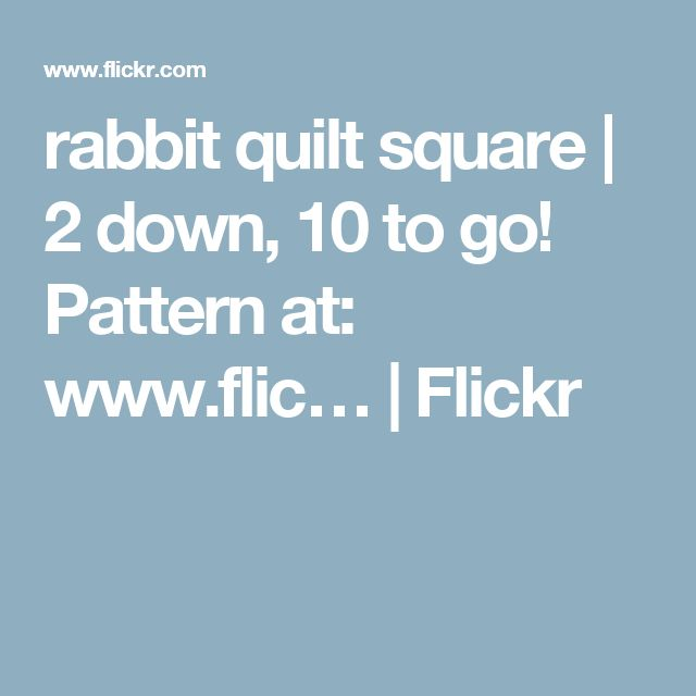 rabbit quilt square | 2 down, 10 to go! Pattern at: www.flic… | Flickr