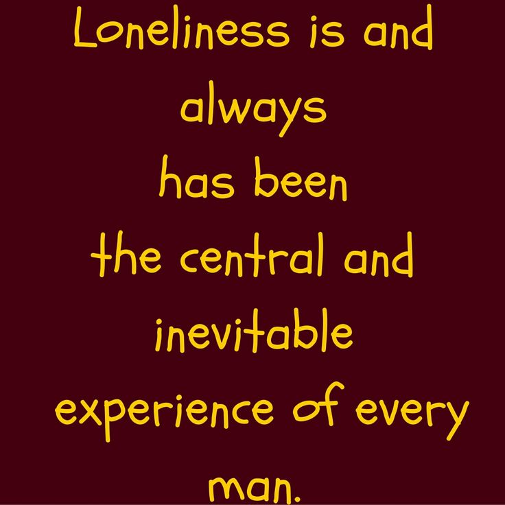 Loneliness is and always has been the central and inevitable experience of every man. #QuotesYouLove #QuoteOfTheDay #FeelingLonely #QuotesOnFeelingLonely #FeelingLonelyQuotes   Visit our website  for text status wallpapers.  www.quotesulove.com