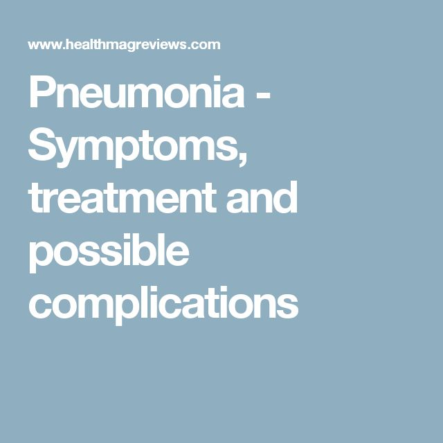Pneumonia - Symptoms, treatment and possible complications