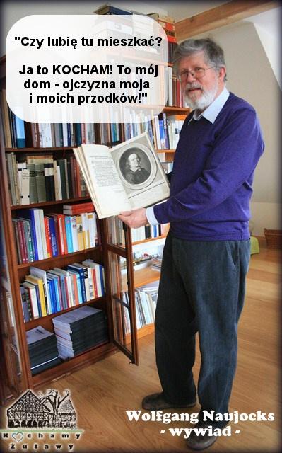 """Jego korzenie rodzinne sięgają kilkuset lat wstecz i powiązane są z Gdańskiem i z Żuławami. On sam urodził się w Bawarii, ale dopiero po przeprowadzce do Gdańska, a potem na Żuławy poczuł, że """"wrócił"""" do domu.  Wywiad z Wolfgangiem dostępny pod linkiem: http://kochamyzulawy.wordpress.com/2013/05/26/wolfgang-naujocks-wywiad/"""