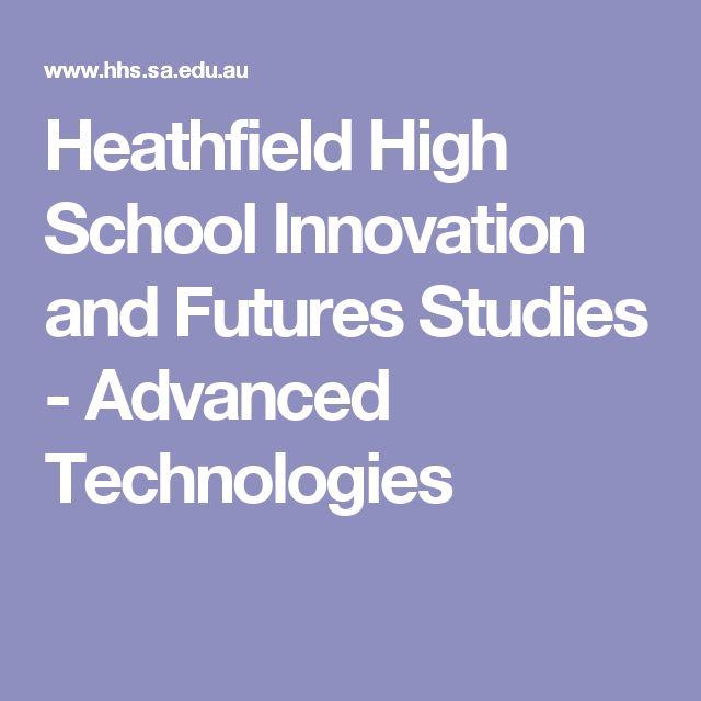 Heathfield High School  Innovation and Futures Studies - Advanced Technologies