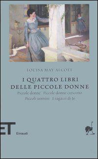 Libro I quattro libri delle piccole donne: Piccole donne-Piccole donne crescono-Piccoli uomini-I ragazzi di Jo di Louisa M. Alcott