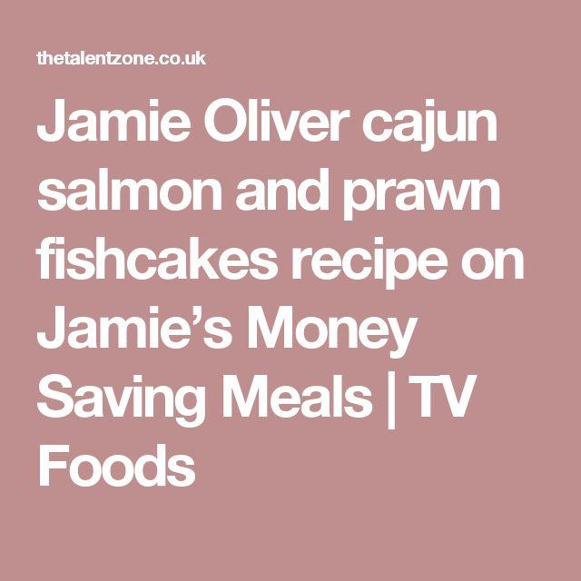 Jamie Oliver cajun salmon and prawn fishcakes recipe on Jamie's Money Saving Meals | TV Foods