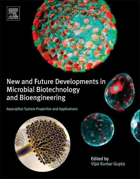 New and Future Developments in Microbial Biotechnology and Bioengineering: Aspergillus System Properties and Appl...