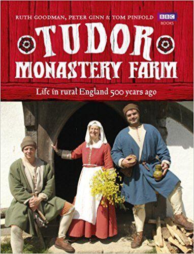 Tudor Monastery Farm: Life in Rural England 500 Years Ago: Peter Ginn, Ruth Goodman, Tom Pinfold: 9781849906920: Amazon.com: Books
