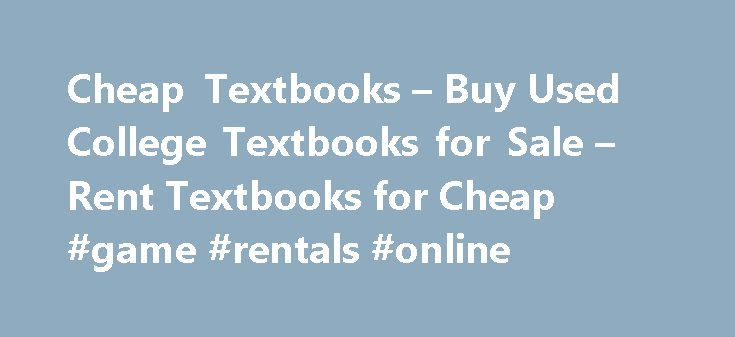 Cheap Textbooks – Buy Used College Textbooks for Sale – Rent Textbooks for Cheap #game #rentals #online http://rental.remmont.com/cheap-textbooks-buy-used-college-textbooks-for-sale-rent-textbooks-for-cheap-game-rentals-online/  #cheap textbook rentals # Cheap Textbooks Compare Prices for your Books in 3 Easy Steps. Type in a Title, Author, Keyword, or ISBN in the red search box and use the Search button. Once you find the book that you want, hit the Compare Prices button. Note. It may take…