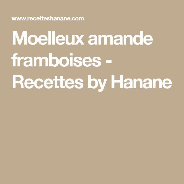 Moelleux amande framboises - Recettes by Hanane