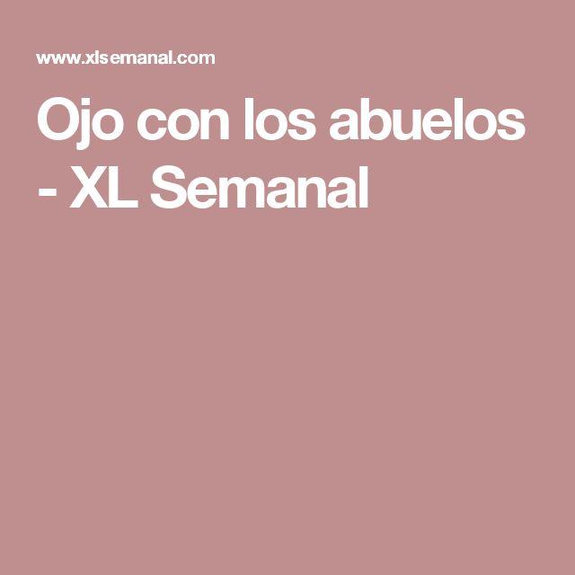 Ojo con los abuelos - XL Semanal