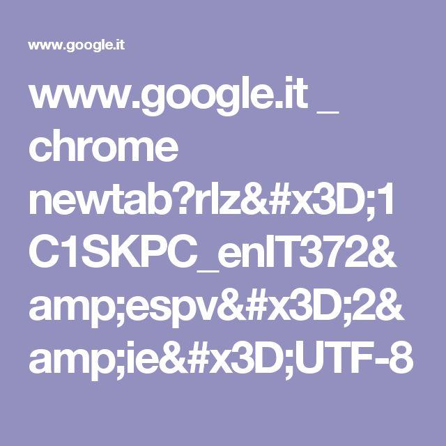 www.google.it _ chrome newtab?rlz=1C1SKPC_enIT372&espv=2&ie=UTF-8
