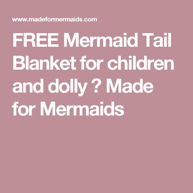 FREE Mermaid Tail Blanket for children and dolly ⋆ Made for Mermaids