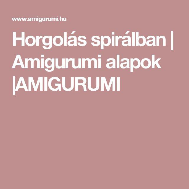 Horgolás spirálban   Amigurumi alapok  AMIGURUMI