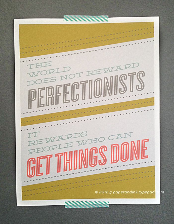 Free Printable - And, damn if it isn't true.: Words Of Wisdom, Printable Freebies, Jennifer Pebble, Get Things Done, Free Desktop Wallpapers, Perfectionist Quotes, Free Printable, Rewards Perfectionist, Prints Quotes