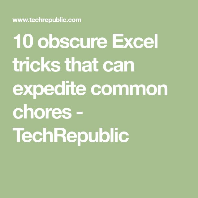 10 obscure Excel tricks that can expedite common chores - TechRepublic