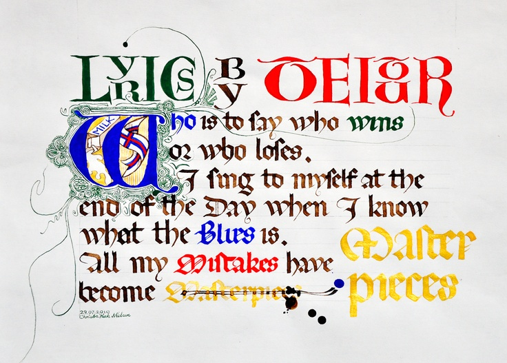 "Lyrics by Teitur: ""Who is to say who wins or who loses. I sing to myself at the end of the day when I know what the blues is. All my mistakes have become masterpieces."" (Calligraphy, Christa Puch Nielsen)"