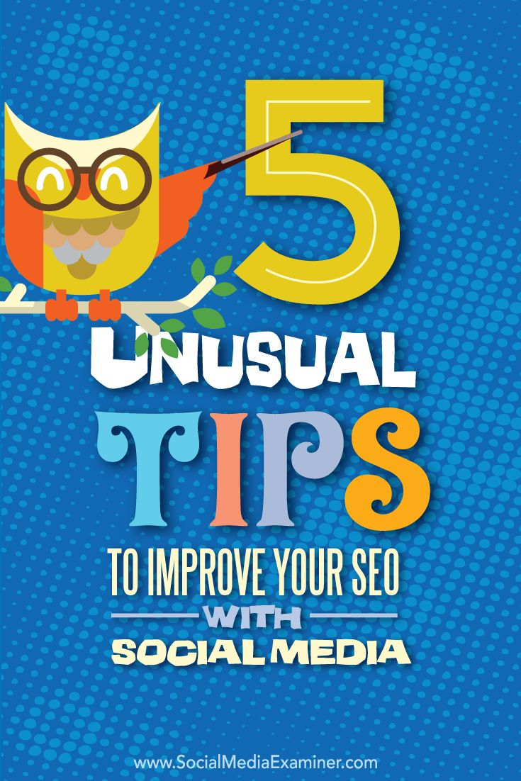 5 Unusual Tips to Improve Your SEO With Social Media: Link channels; Followers; Sharability; Keywords; Local listings; Details.