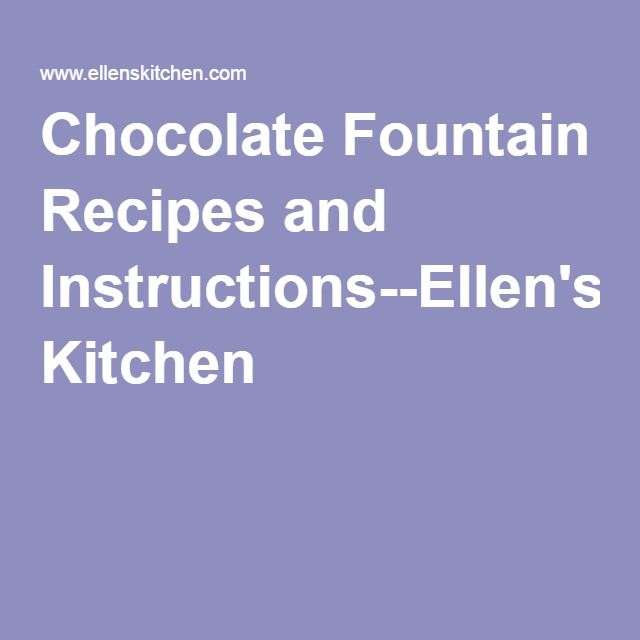 Chocolate Fountain Recipes and Instructions--Ellen's Kitchen