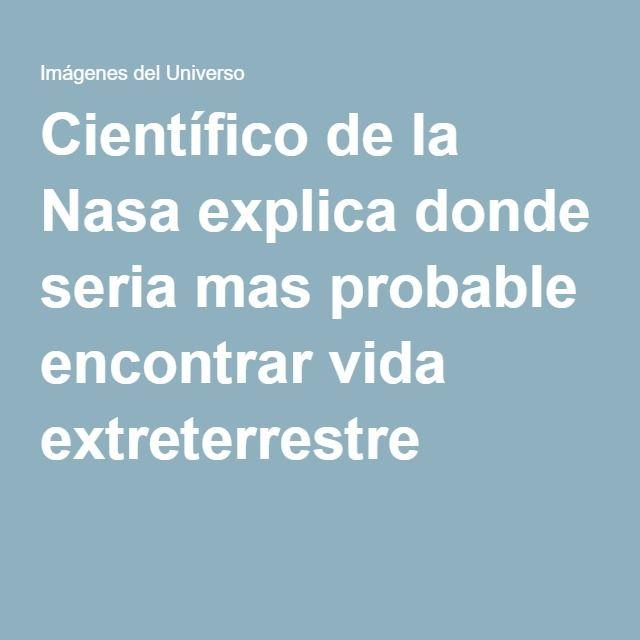 Científico de la Nasa explica donde seria mas probable encontrar vida extreterrestre