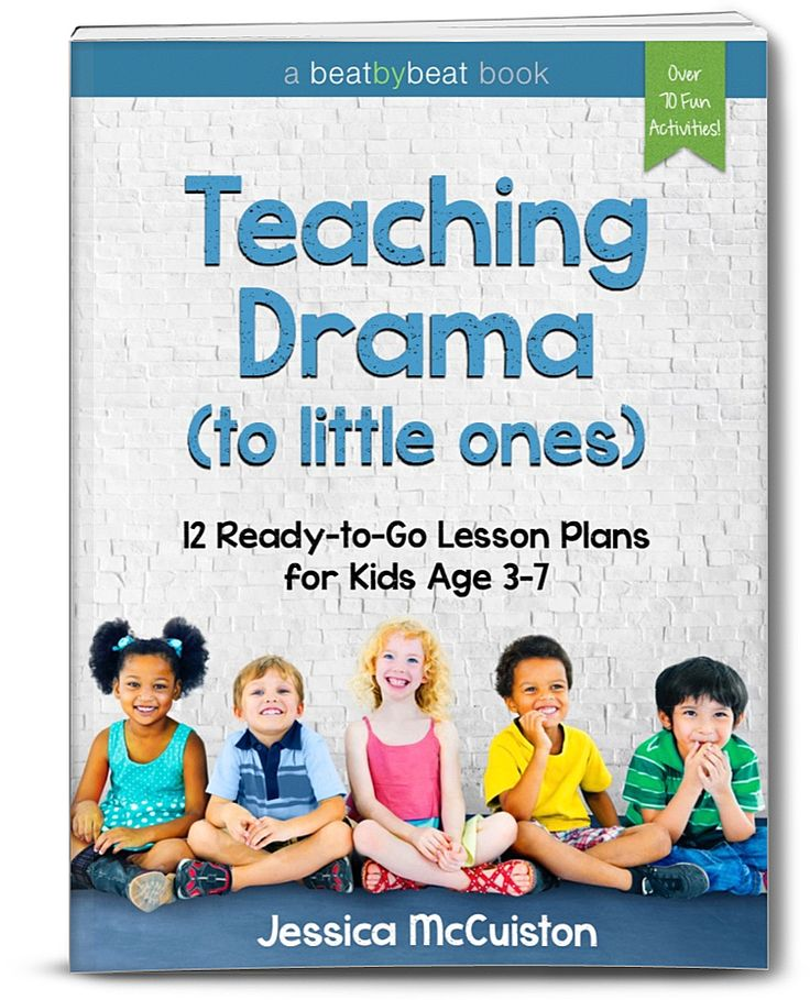 Teaching Drama to Little Ones: 12 Ready-to-Go Lesson Plans with over 70 Activities for Kids Age 3-7 http://www.bbbpress.com/teaching-drama-to-little-ones/