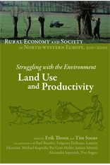 Struggling with the envionment: land use and productivity / Edited by Erik Thoen and Tim Soens ; in association with Paul Brassley ... [et al.] Belgium : Brefols, cop.2015 Rural Economy and Society in North-Western Europe, 500-2000