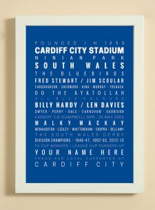 Showcasing some of the words, facts, dates and player names that we associate with Cardiff City Football Club.  A great item for yourself if you are a fan or as a gift for someone that is.  The print also has a line to enable you to add a name -  see 'YOUR NAME HERE' on print.